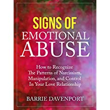 Signs of Emotional Abuse: How to Recognize the Patterns of Narcissism, Manipulation, and Control in Your Love Relationship (English Edition)
