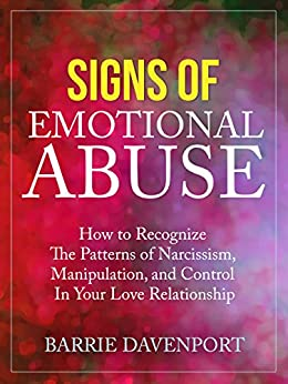 Signs of Emotional Abuse: How to Recognize the Patterns of Narcissism, Manipulation, and Control in Your Love Relationship (English Edition) di [Davenport, Barrie]