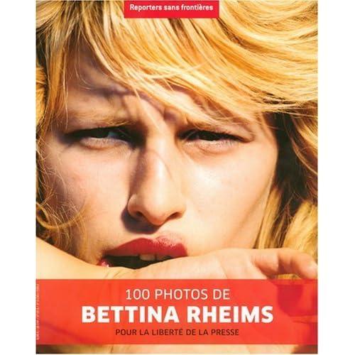 100 Photos de Bettina Rheims pour la liberté de la presse de RSF (2008) Broché