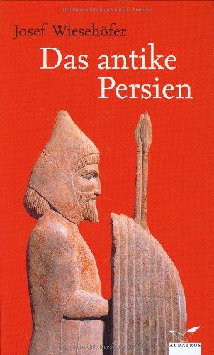 Das antike Persien: Von 550 v. Chr. bis 650 n. Chr