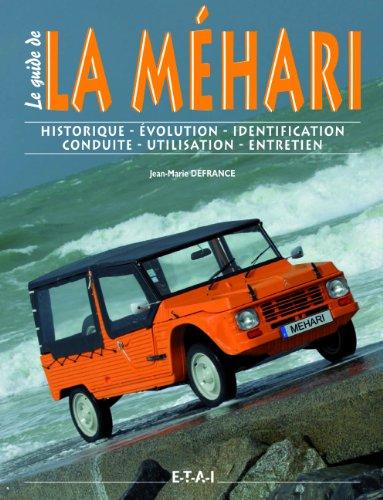 La Méhari : Historique, identification, évolution, restauration, entretien, conduite