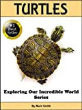 Incredible Turtles: Fun Animal Books For Kids With Facts & Incredible Photos (Exploring Our Incredible World Series)