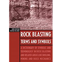 Rock Blasting Terms and Symbols: A Dictionary of Symbols and Terms in Rock Blasting and Related Areas like Drilling, Mining and Rock Mechanics (English Edition)