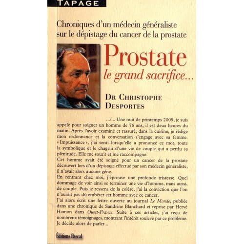 Prostate, le grand sacrifice... : Chroniques et enquêtes d'un médecin généraliste sur le dépistage du cancer de la prostate