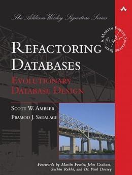 Refactoring Databases: Evolutionary Database Design (paperback) (Addison-Wesley Signature Series (Fowler)) by [Ambler, Scott W., Sadalage, Pramod J.]