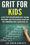 Grit for Kids: 16 top steps for developing Grit, Passion, Willpower, and Perseverance in kids for self-confidence and a…