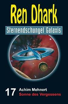 Ren Dhark Sternendschungel Galaxis Band 17: Sonne des Vergessens