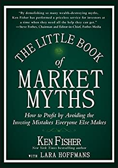 The Little Book of Market Myths: How to Profit by Avoiding the Investing Mistakes Everyone Else Makes (Little Books. Big Profits) di [Fisher, Ken]