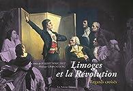 Limoges et la Révolution : Regards Croisés par Philippe Grandcoing