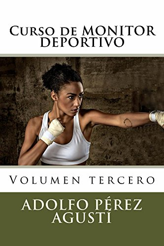 Curso de MONITOR DEPORTIVO: Volumen tercero (Cursos formativos nº 6) por Adolfo Pérez Agustí