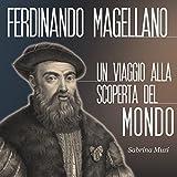 Magellano: Un viaggio alla scoperta del mondo