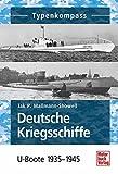 Deutsche Kriegsschiffe: U-Boote 1935-1945 (Typenkompass)