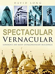 Spectacular Vernacular: London's 100 Most Extraordinary Buildings