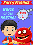 FURRY FRIENDS - Book 1 - Boris To The Rescue: First Book in the FURRY FRIENDS Series - short chapter book for children aged 5-9