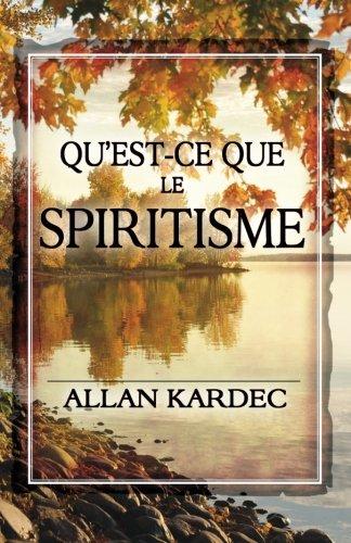 Qu'est-ce que le Spiritisme: Introduction à la connaissance du monde invisible ou des esprits par Allan Kardec