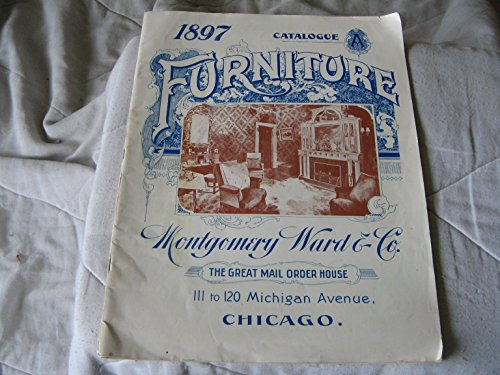 1897. Catalogue A. Furniture. Montgomery Ward & Co. The Great Mail Order House. 111 to 120 Michigan Avenue, Chicago.