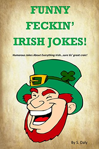 free kindle book Funny Feckin' Irish Jokes: Humorous Jokes About Everything Irish...sure tis great craic!