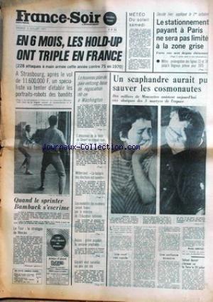 FRANCE SOIR du 03/07/1971 - UN SCAPHANDRE AURAIT PU SAUVER LES COSMONAUTES RUSSES - LE PLAN DE PAIX VIETCONG - LES HOLD-UP ONT TRIPLE EN SIX MOIS - BAMBUCK A L'ESCRIME - MITTERRAND - ELECTIONS. par Collectif