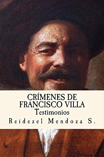 Descargar Libro Crimenes de Francisco Villa. Testimonios de Reidezel Mendoza