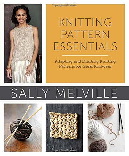 Knitting Pattern Essentials: Adapting and Drafting Knitting Patterns for Great Knitwear por Sally Melville