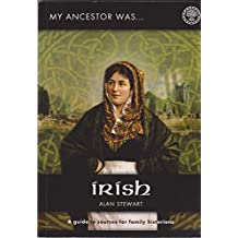 My Ancestor Was Irish: A Guide to Sources for Family Historians