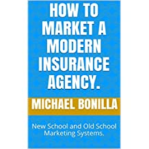 How to Market a Modern Insurance Agency.: New School and Old School Marketing Systems. (English Edition)