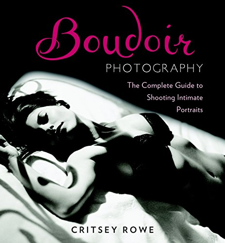 Boudoir Photography: The Complete Guide to Shooting Intimate Portraits Shooting Guide