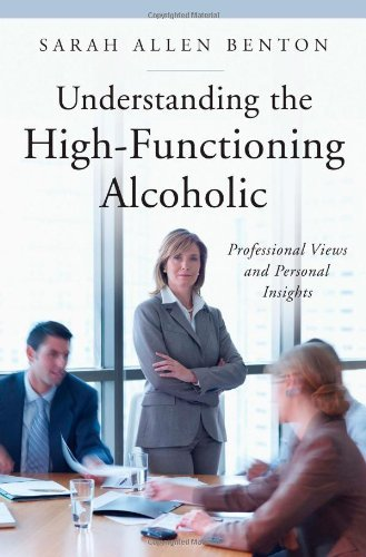 Understanding the High-functioning Alcoholic (Praeger Series on Contemporary Health and Living) by Sarah Allen Benton (2009-02-01)