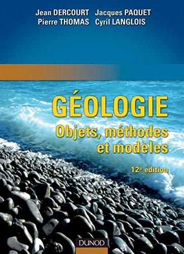 Géologie : objets, méthodes et modèles - 12ème édition par Jean Dercourt, Jacques Paquet, Pierre Thomas, Cyril Langlois