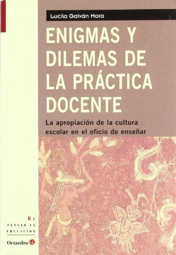 Enigmas y dilemas de la práctica docente: La apropiación de la cultura escolar en el oficio de enseñar (Repensar la educación)
