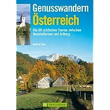 Genusswandern Österreich: Die 60 schönsten Touren zwischen Neusiedlersee und Arlberg