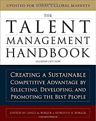 The Talent Management Handbook: Creating a Sustainable Competitive Advantage by Selecting, Developing, and Promoting the Best People by Lance Berger (2010-12-01)