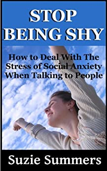 How To Stop Being Shy: Overcome Your Shyness, Social Anxiety, and Depression (Social Anxiety and Depression Books) by [Summers, Suzie]