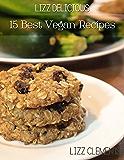 Lizz Delicious: 15 Best Vegan Recipes