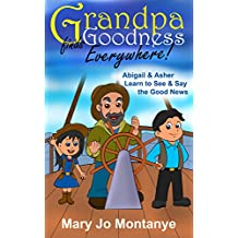 Children's EBook:Grandpa Finds Goodness Everywhere! Abigail & Asher Learn to See & Say the Good News (ages 5-8)