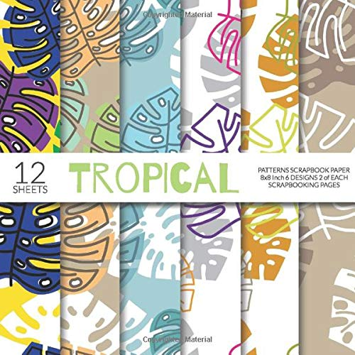 Tropical Patterns Scrapbook Paper 8x8 Inch Scrapbooking Pages: Decorative Craft Papers, Colorful Floral Leaves Print, For Paper Craft Cardmaking Collage Sheets -