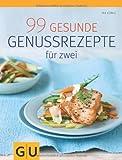 99 gesunde Genussrezepte für Zwei (GU Diät & Gesundheit)