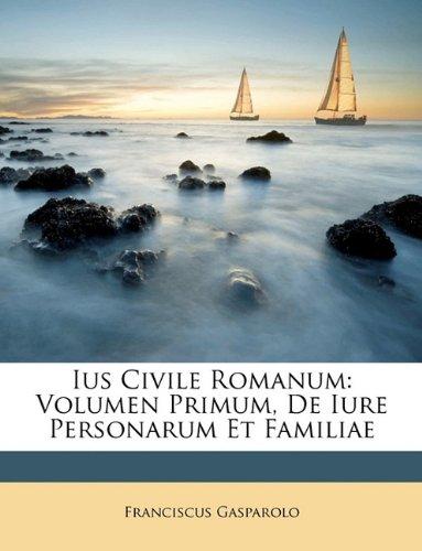 Ius Civile Romanum: Volumen Primum, De Iure Personarum Et Familiae