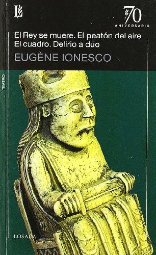 Rey Se Muere, El / El Peaton Del Aire / El Cuadro / Delirio A Duo (70 Aniversario (losada)) por Eugene Ionesco