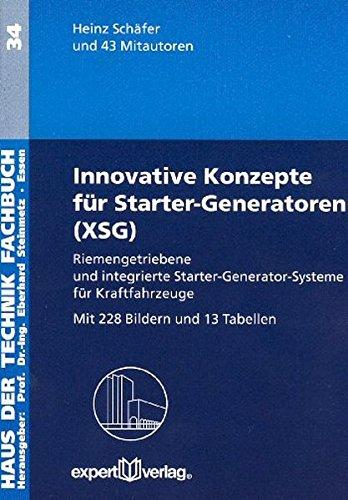 Innovative Konzepte für Starter-Generatoren (XSG): Riemengetriebene und integrierte Starter-Generator-Systeme für Kraftfahrzeuge (Haus der Technik - Fachbuchreihe)