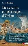 Lieux saints et pèlerinages d'Orient : Histoire et géographie, des ...