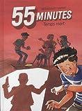 """Afficher """"55 cinquante cinq minutes n° t.01<br /> Temps mort"""""""