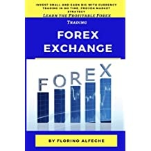 Forex Exchange for Beginners: Learn the Profitable Forex Trading, Invest Small and Earn Big with Currency Trading in No Time, Proven Market Strategy