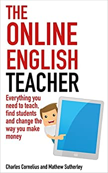 The Online English Teacher: Everything you need to teach, find students and change the way you make money (English Edition) de [Cornelius, Charles, Sutherley, Mathew]