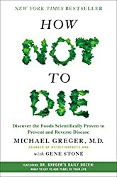 How Not to Die: Discover the Foods Scientifically Proven to Prevent and Reverse Disease by Michael Greger (2015-12-08)