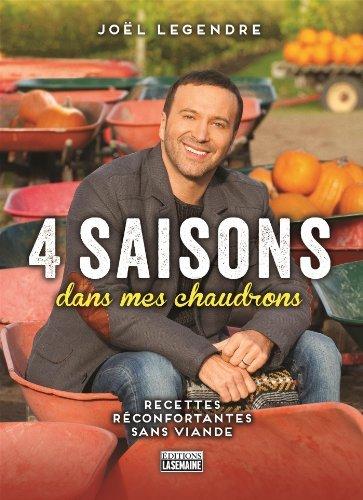 4 saisons dans mes chaudrons: Recettes r?confortantes sans viandes by Jo?l Legendre (October 07,2013) par Jo?l Legendre