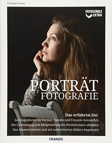 Fotoschule extra - Porträtfotografie | Fotografieren Sie Partner, Familie und Freunde meisterlich | Mit Lichtsetzung und Bildgestaltung die ... und mit authentischen Bildern begeistern