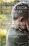 Libros Descargar PDF EL NINO QUE SIEMPRE DECIAESAS COSAS PASAN Y OTROS MINICUENTOS FANTASTICOS (PDF y EPUB) Espanol Gratis