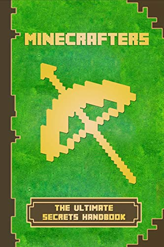 Minecrafters The Ultimate Secrets Handbook: The Ultimate Secret Book For Minecrafters. Game Tips & Tricks, Hints and Secrets For All Minecrafters. (The Ultimate Book For Minecrafters, Band 1) (Xbox 360 Spiele Minecraft Mods)