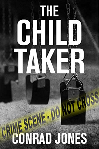 The Child Taker; A gripping thriller... 2016 version (Detective Alec Ramsay Series) by [Jones, Conrad]